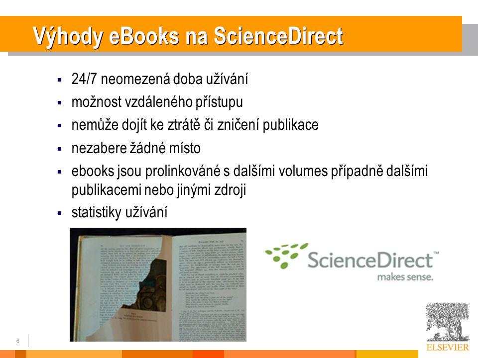 6 Výhody eBooks na ScienceDirect  24/7 neomezená doba užívání  možnost vzdáleného přístupu  nemůže dojít ke ztrátě či zničení publikace  nezabere žádné místo  ebooks jsou prolinkováné s dalšími volumes případně dalšími publikacemi nebo jinými zdroji  statistiky užívání