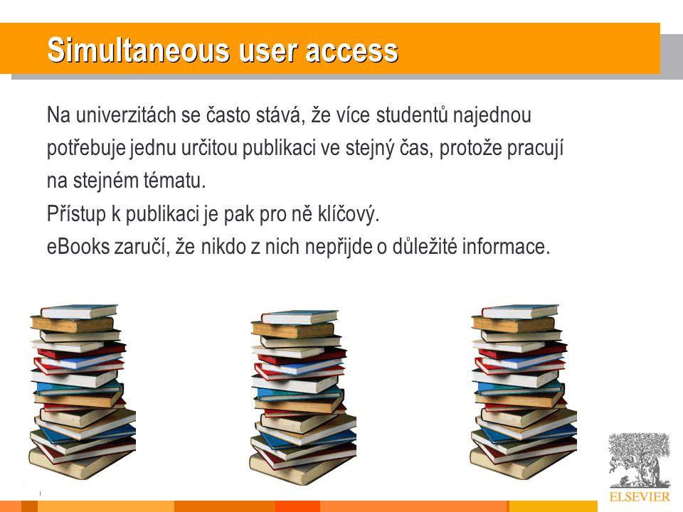 7 Simultaneous user access Na univerzitách se často stává, že více studentů najednou potřebuje jednu určitou publikaci ve stejný čas, protože pracují na stejném tématu.