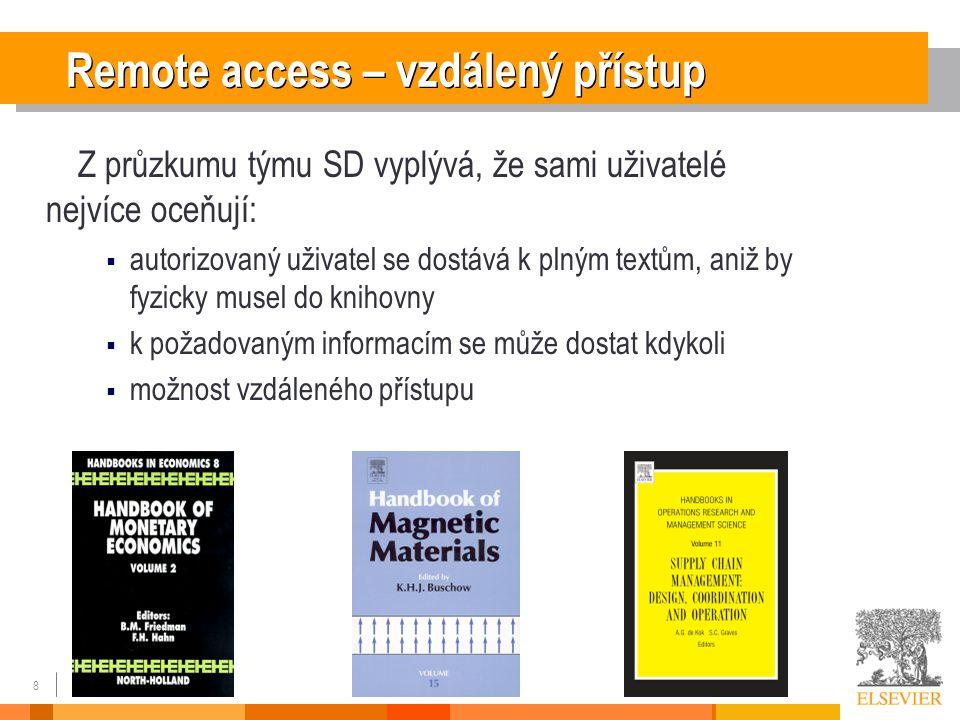 8 Remote access – vzdálený přístup Z průzkumu týmu SD vyplývá, že sami uživatelé nejvíce oceňují:  autorizovaný uživatel se dostává k plným textům, aniž by fyzicky musel do knihovny  k požadovaným informacím se může dostat kdykoli  možnost vzdáleného přístupu