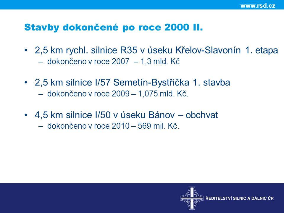 www.rsd.cz Stavby dokončené po roce 2000 II. 2,5 km rychl. silnice R35 v úseku Křelov-Slavonín 1. etapa –dokončeno v roce 2007 – 1,3 mld. Kč 2,5 km si