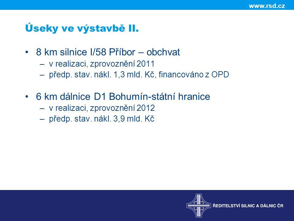 www.rsd.cz Úseky ve výstavbě II. 8 km silnice I/58 Příbor – obchvat –v realizaci, zprovoznění 2011 –předp. stav. nákl. 1,3 mld. Kč, financováno z OPD