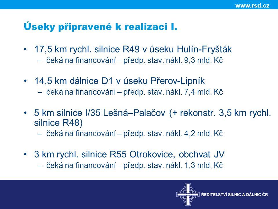 www.rsd.cz Úseky připravené k realizaci I. 17,5 km rychl. silnice R49 v úseku Hulín-Fryšták –čeká na financování – předp. stav. nákl. 9,3 mld. Kč 14,5