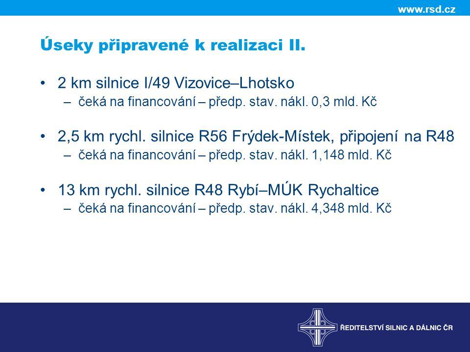 www.rsd.cz Úseky připravené k realizaci II. 2 km silnice I/49 Vizovice–Lhotsko –čeká na financování – předp. stav. nákl. 0,3 mld. Kč 2,5 km rychl. sil