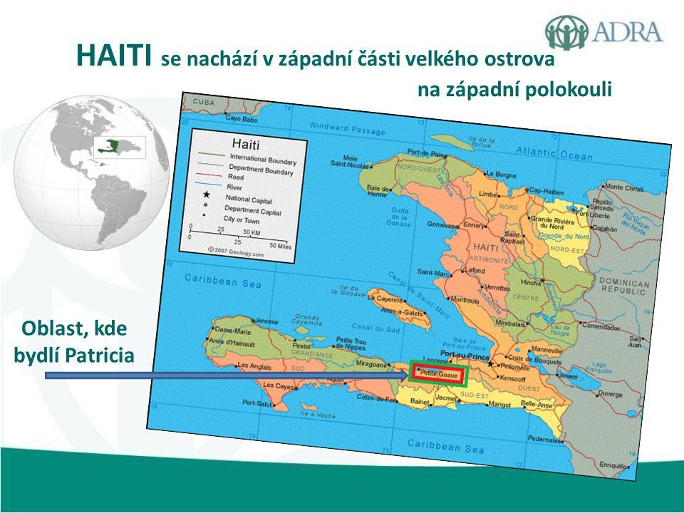 HAITI se nachází v západní části velkého ostrova na západní polokouli Oblast, kde bydlí Patricia