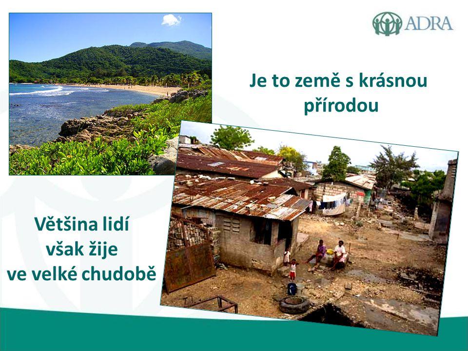 Je to země s krásnou přírodou Většina lidí však žije ve velké chudobě