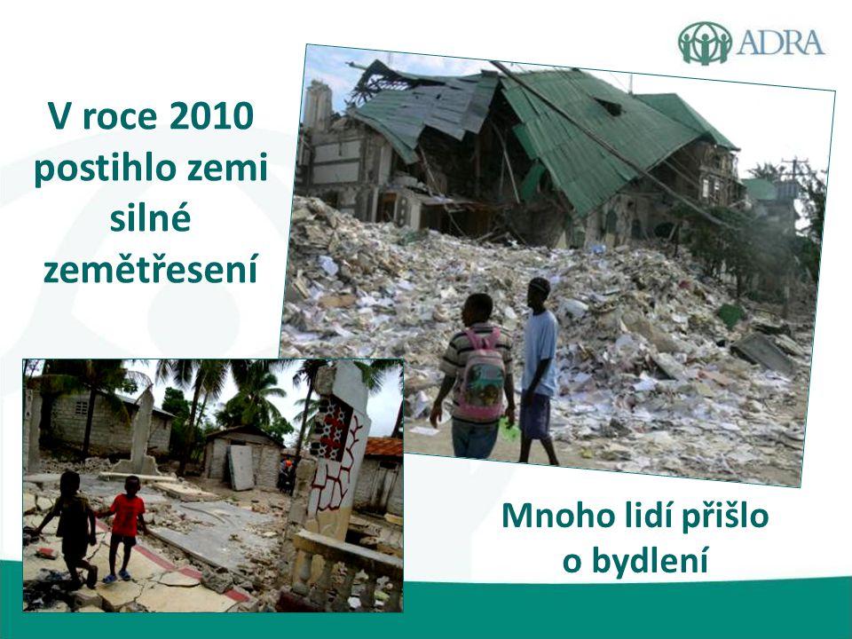 V roce 2010 postihlo zemi silné zemětřesení Mnoho lidí přišlo o bydlení