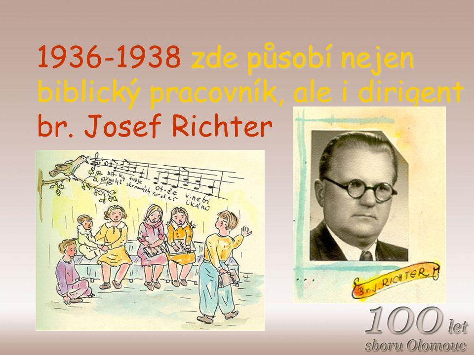 zde působí nejen biblický pracovník, ale i dirigent 1936-1938 zde působí nejen biblický pracovník, ale i dirigent br.