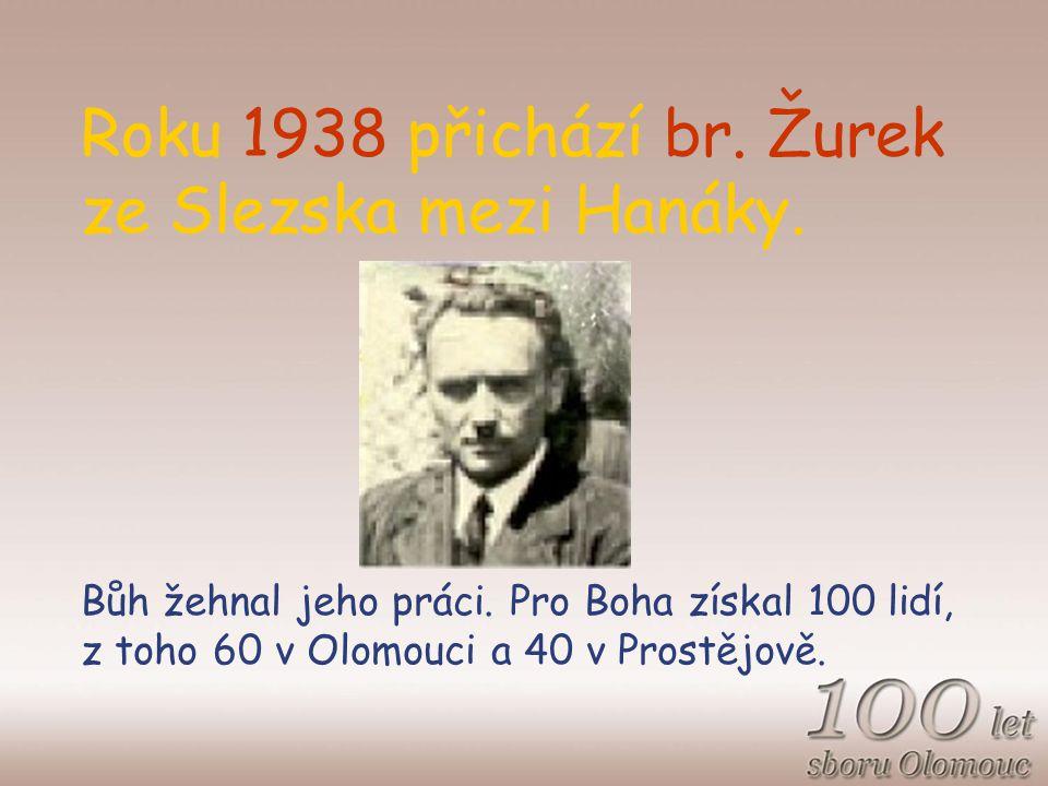 Roku 1938 přichází br. Žurek ze Slezska mezi Hanáky.