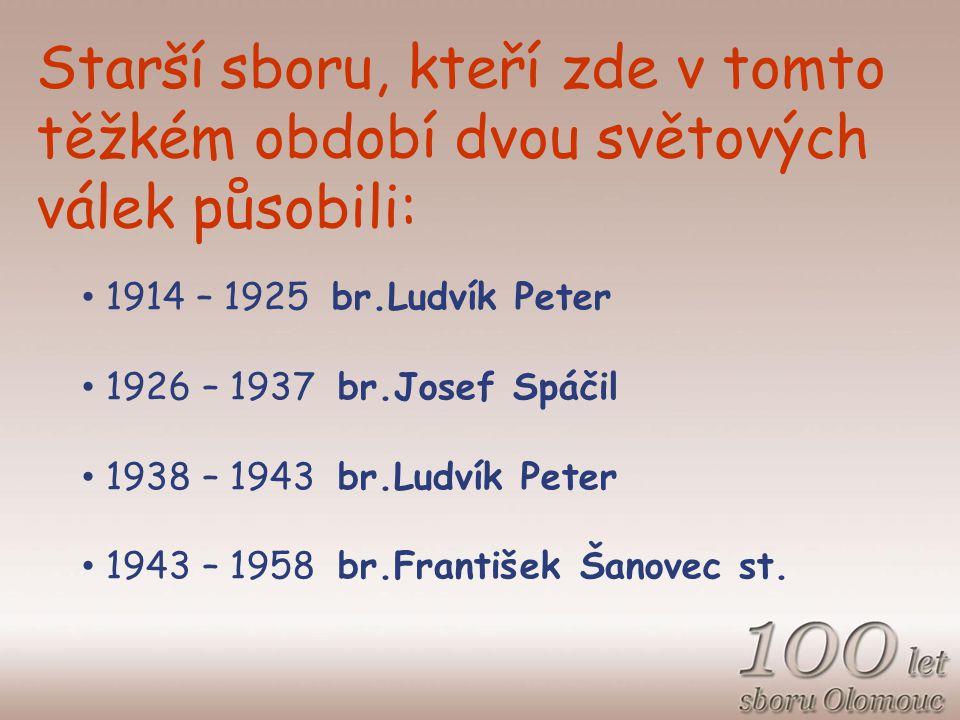 Starší sboru, kteří zde v tomto těžkém období dvou světových válek působili: 1914 – 1925 br.Ludvík Peter 1926 – 1937 br.Josef Spáčil 1938 – 1943 br.Ludvík Peter 1943 – 1958 br.František Šanovec st.