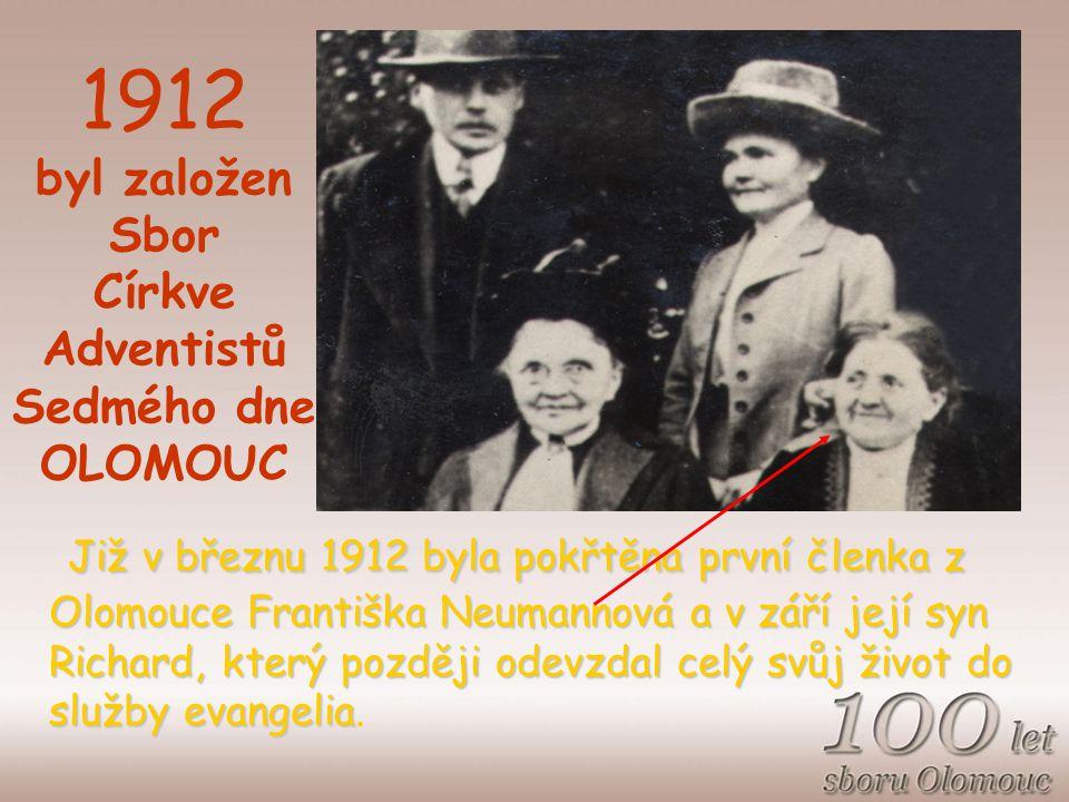 Již v březnu 1912 byla pokřtěna první členka z Olomouce Františka Neumannová a v září její syn Richard, který později odevzdal celý svůj život do služby evangelia Již v březnu 1912 byla pokřtěna první členka z Olomouce Františka Neumannová a v září její syn Richard, který později odevzdal celý svůj život do služby evangelia.