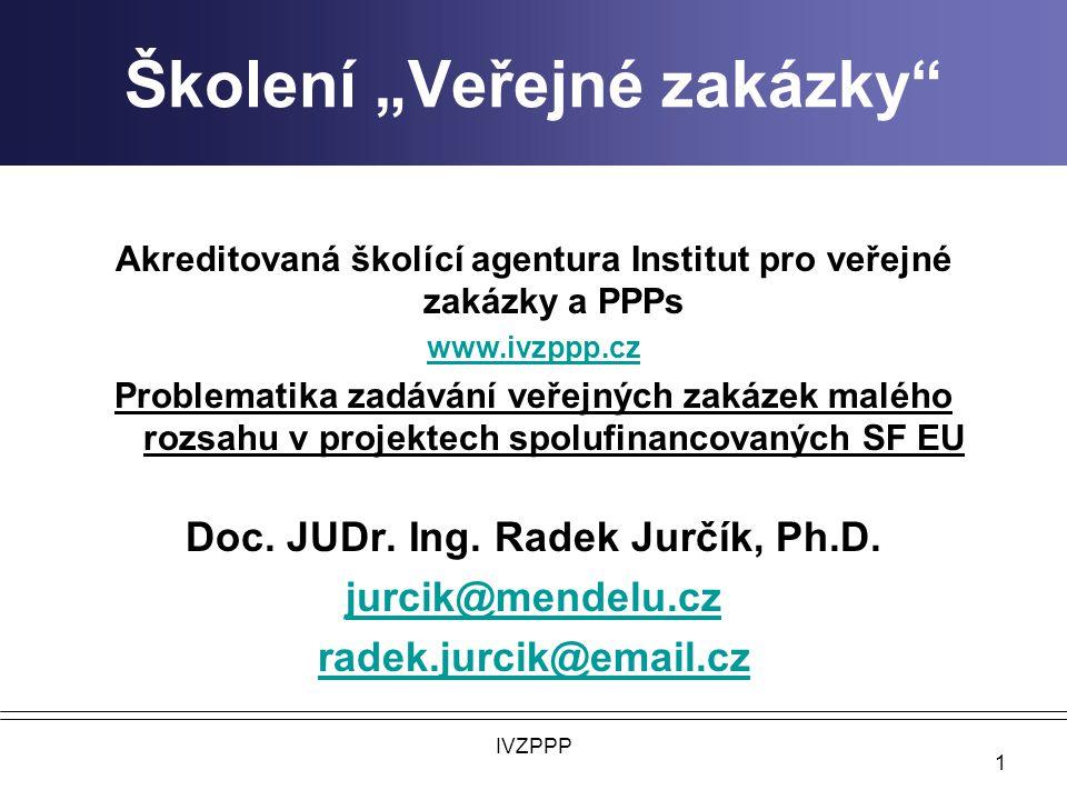 Východiska právní úpravy a vztah právní úpravy v ČR a EU Evropská směrnicová legislativa (východisko pro ZVZ) a nařízení (CPV kódy, formuláře), Smlouva o založení ES (základní zásady) Zák.
