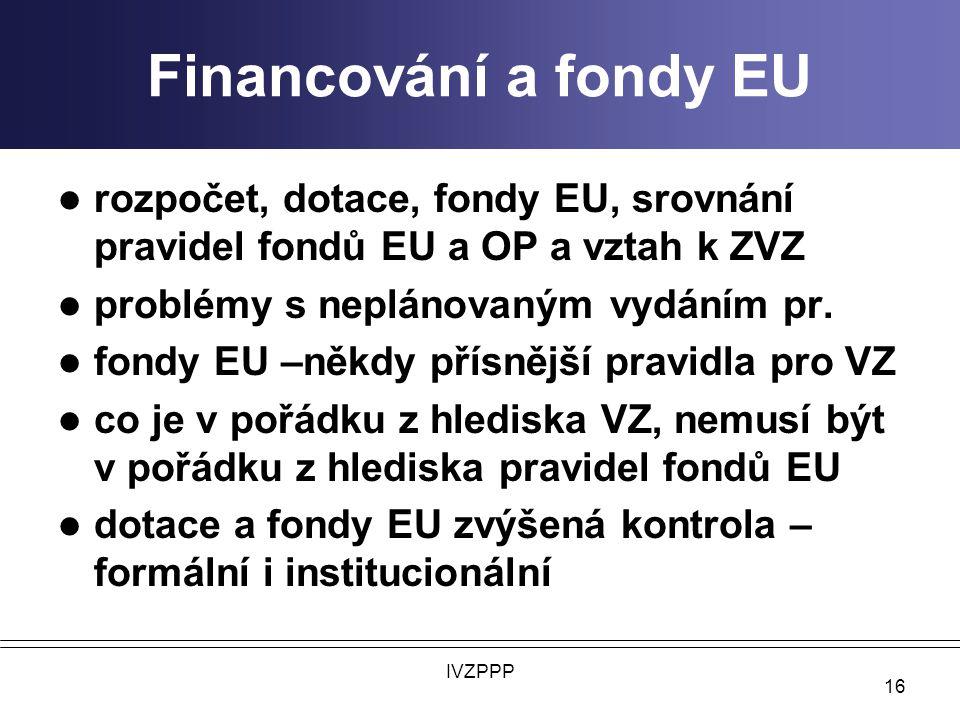 Financování a fondy EU rozpočet, dotace, fondy EU, srovnání pravidel fondů EU a OP a vztah k ZVZ problémy s neplánovaným vydáním pr.
