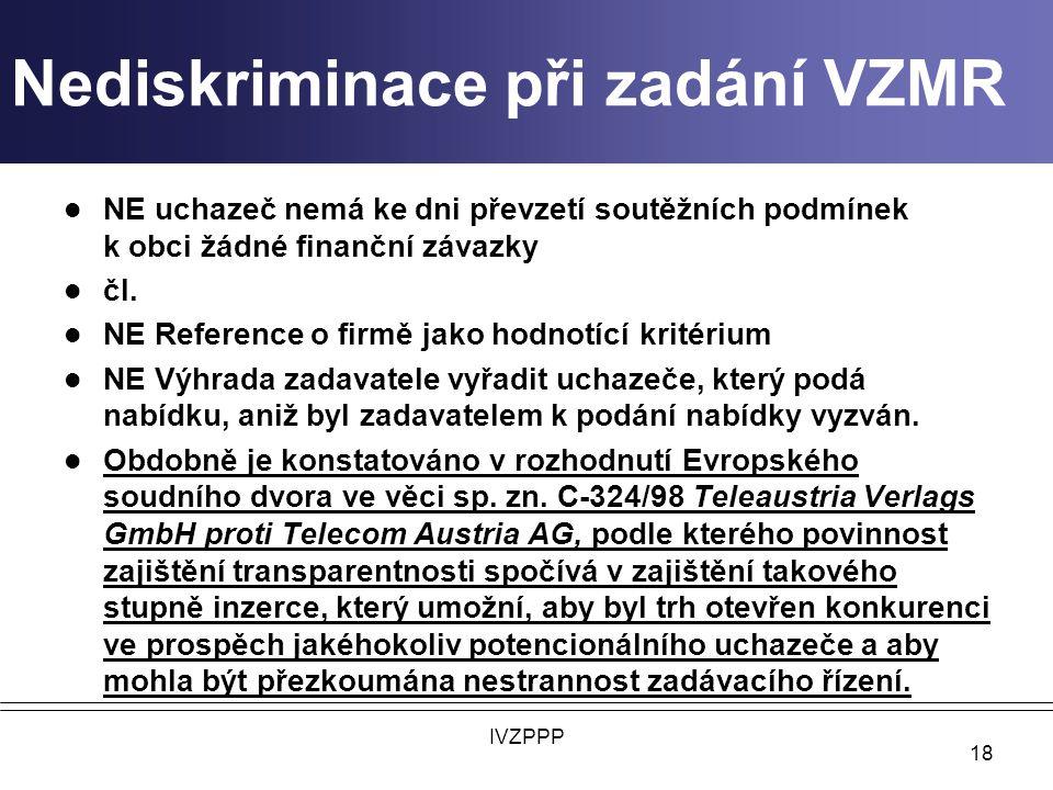 Nediskriminace při zadání VZMR NE uchazeč nemá ke dni převzetí soutěžních podmínek k obci žádné finanční závazky čl.