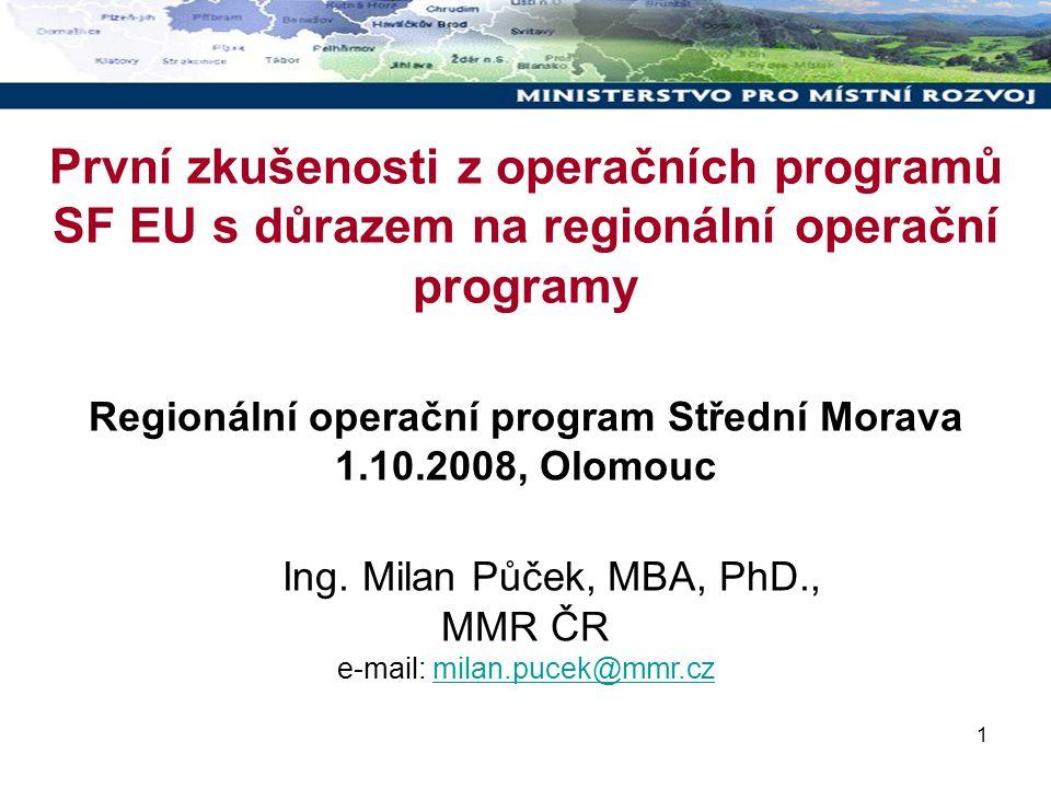 1 První zkušenosti z operačních programů SF EU s důrazem na regionální operační programy Regionální operační program Střední Morava 1.10.2008, Olomouc Ing.