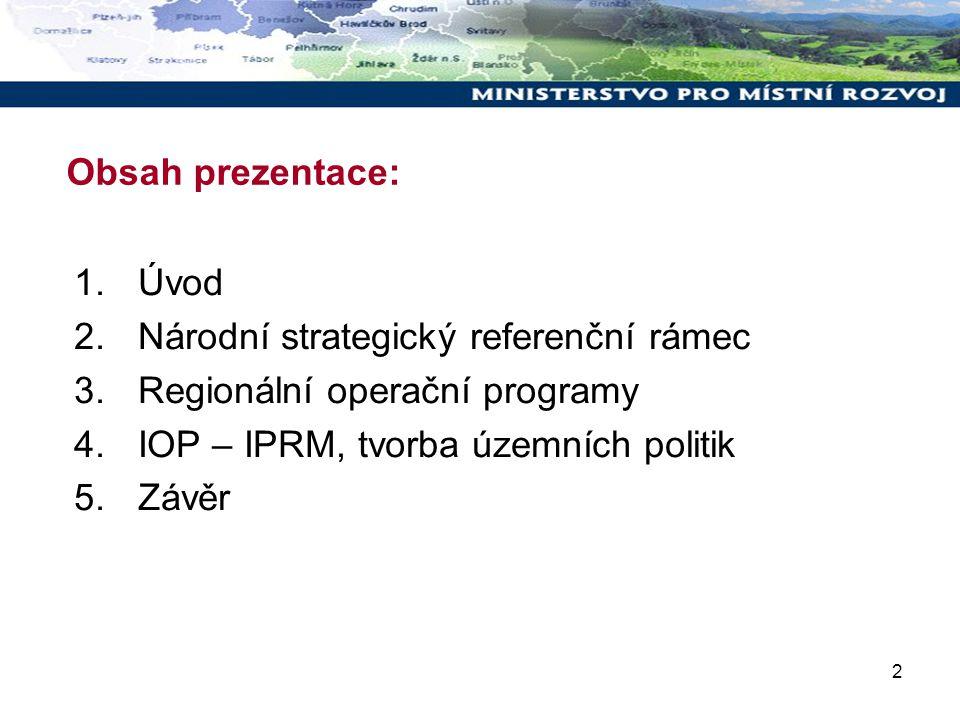 2 Obsah prezentace: 1.Úvod 2.Národní strategický referenční rámec 3.Regionální operační programy 4.IOP – IPRM, tvorba územních politik 5.Závěr