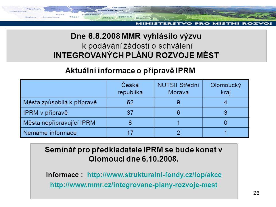 26 Aktuální informace o přípravě IPRM Seminář pro předkladatele IPRM se bude konat v Olomouci dne 6.10.2008. Informace : http://www.strukturalni-fondy