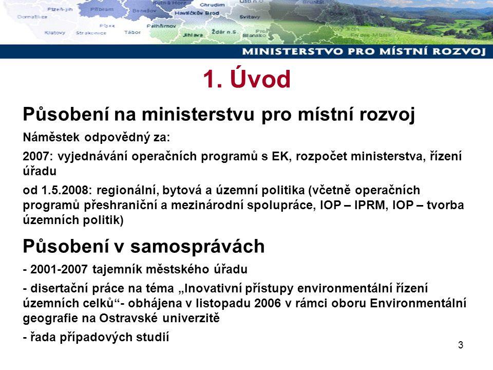 3 1. Úvod Působení na ministerstvu pro místní rozvoj Náměstek odpovědný za: 2007: vyjednávání operačních programů s EK, rozpočet ministerstva, řízení