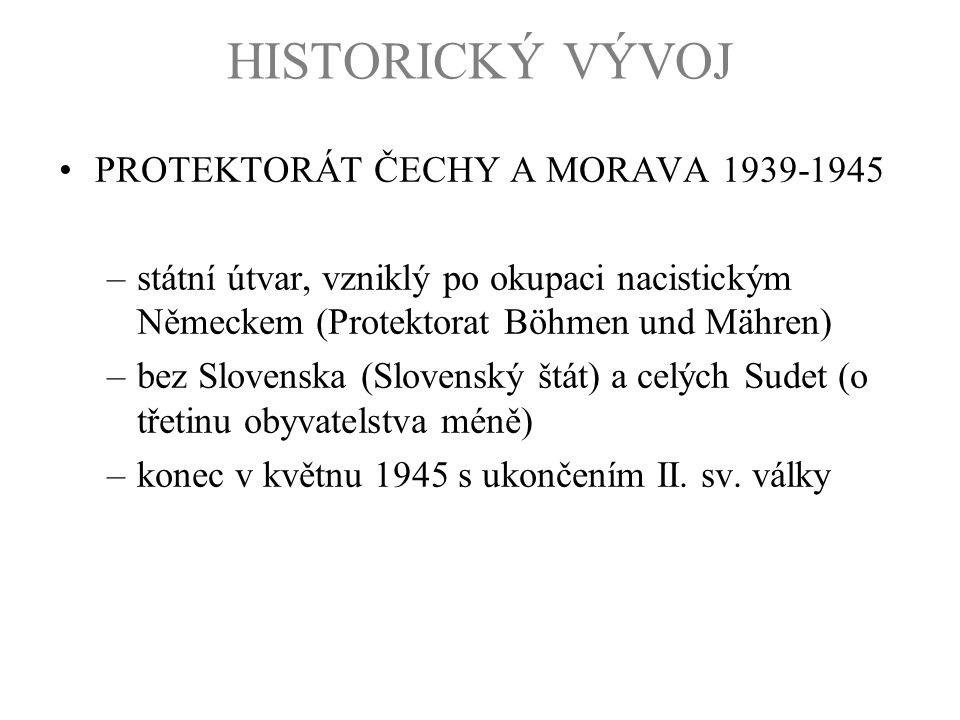 HISTORICKÝ VÝVOJ PROTEKTORÁT ČECHY A MORAVA 1939-1945 –státní útvar, vzniklý po okupaci nacistickým Německem (Protektorat Böhmen und Mähren) –bez Slov