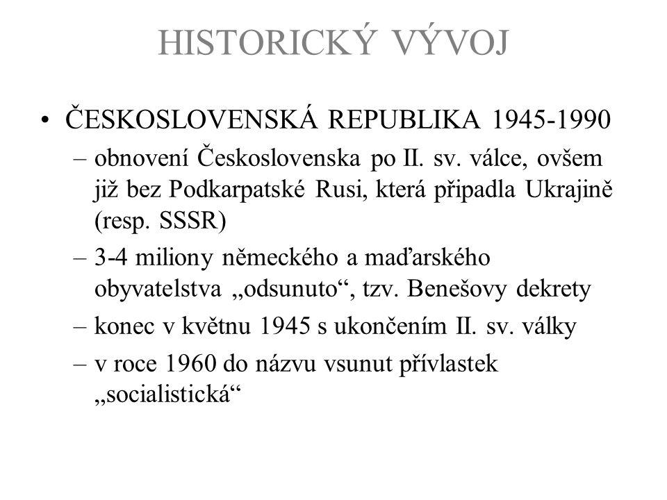HISTORICKÝ VÝVOJ ČESKOSLOVENSKÁ REPUBLIKA 1945-1990 –obnovení Československa po II. sv. válce, ovšem již bez Podkarpatské Rusi, která připadla Ukrajin