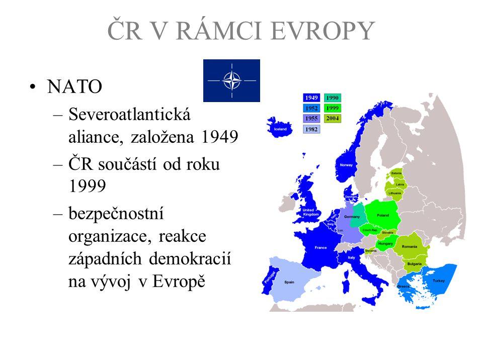 ČR V RÁMCI EVROPY NATO –Severoatlantická aliance, založena 1949 –ČR součástí od roku 1999 –bezpečnostní organizace, reakce západních demokracií na výv