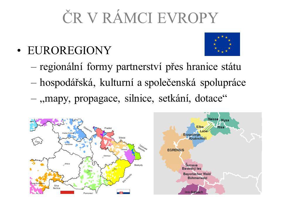 """ČR V RÁMCI EVROPY EUROREGIONY –regionální formy partnerství přes hranice státu –hospodářská, kulturní a společenská spolupráce –""""mapy, propagace, siln"""