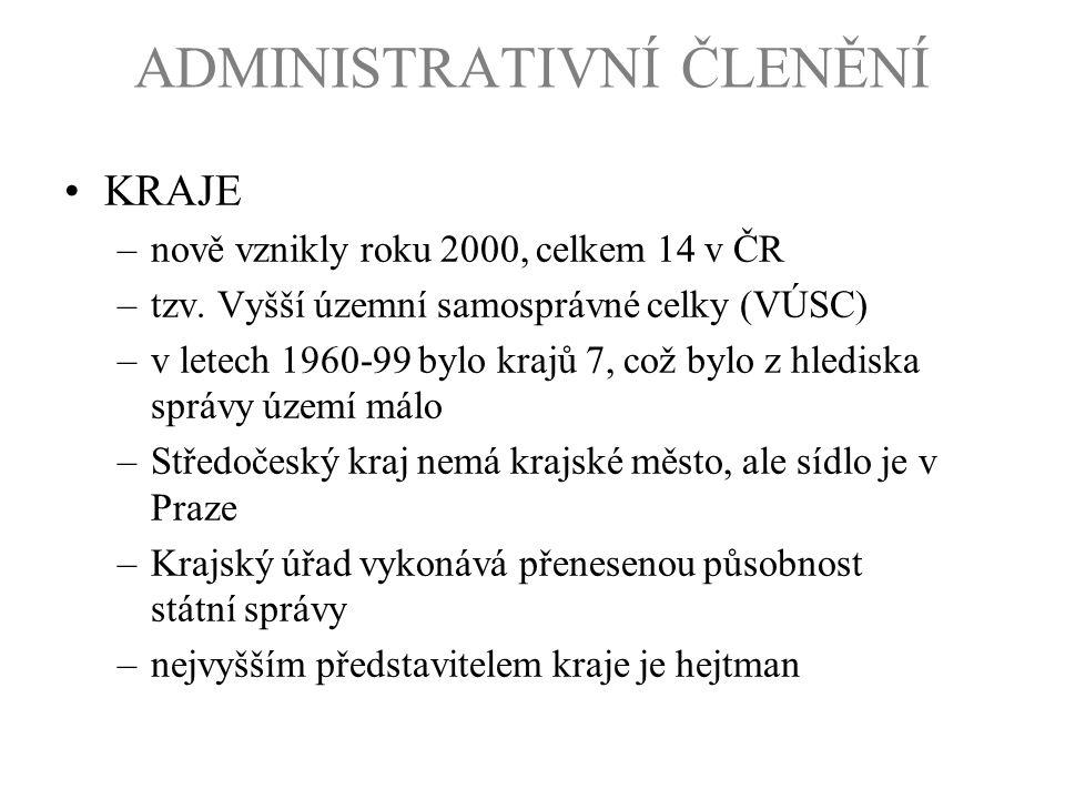 ADMINISTRATIVNÍ ČLENĚNÍ KRAJE –nově vznikly roku 2000, celkem 14 v ČR –tzv. Vyšší územní samosprávné celky (VÚSC) –v letech 1960-99 bylo krajů 7, což
