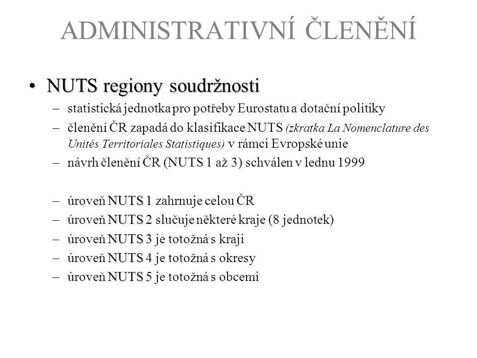 ADMINISTRATIVNÍ ČLENĚNÍ NUTS regiony soudržnostiNUTS regiony soudržnosti –statistická jednotka pro potřeby Eurostatu a dotační politiky –členění ČR za