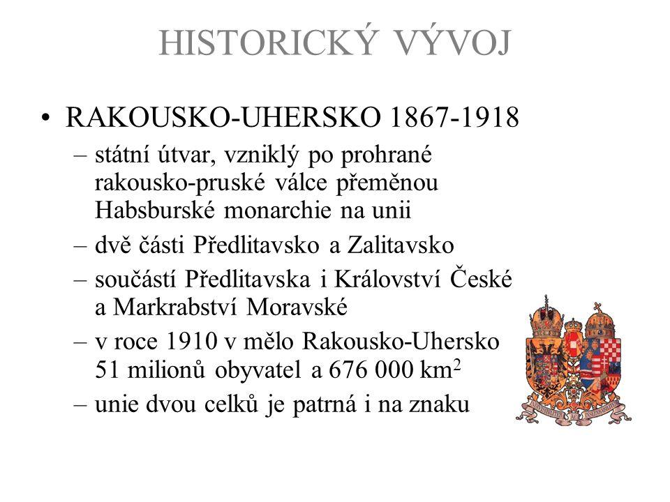 HISTORICKÝ VÝVOJ RAKOUSKO-UHERSKO 1867-1918 –státní útvar, vzniklý po prohrané rakousko-pruské válce přeměnou Habsburské monarchie na unii –dvě části