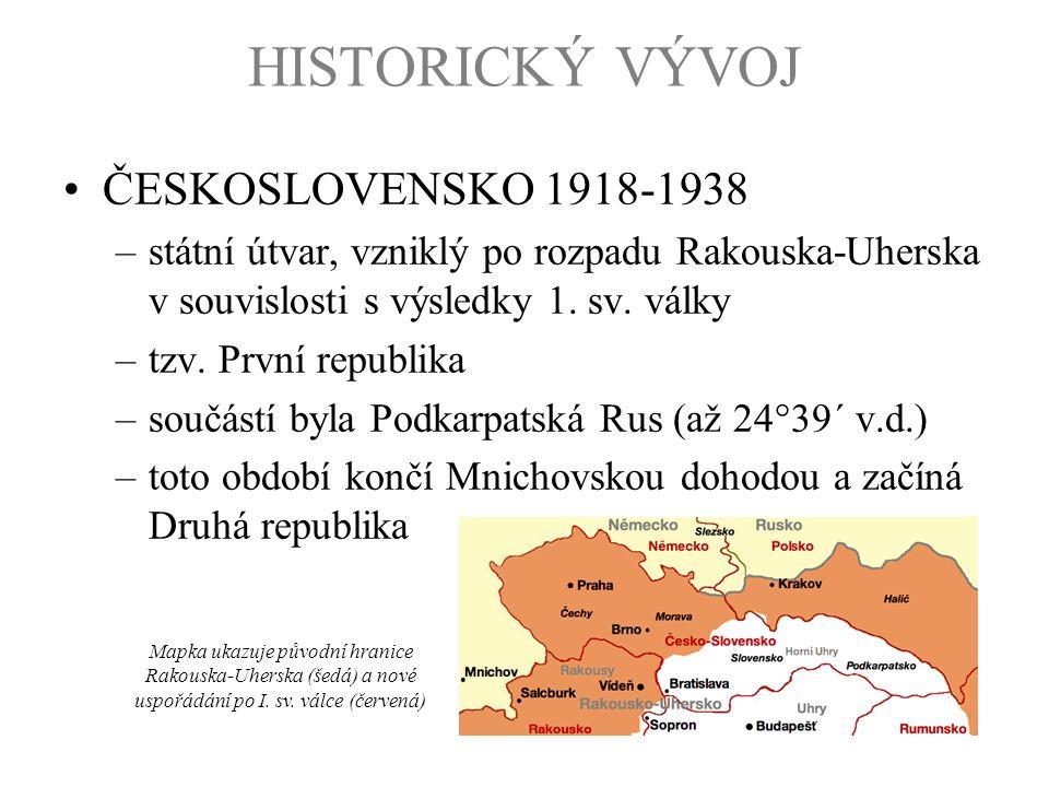 HISTORICKÝ VÝVOJ ČESKOSLOVENSKO 1918-1938 –státní útvar, vzniklý po rozpadu Rakouska-Uherska v souvislosti s výsledky 1. sv. války –tzv. První republi