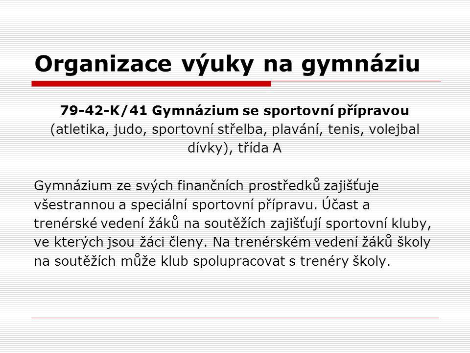 Organizace výuky na gymnáziu 79-42-K/41 Gymnázium se sportovní přípravou (atletika, judo, sportovní střelba, plavání, tenis, volejbal dívky), třída A Gymnázium ze svých finančních prostředků zajišťuje všestrannou a speciální sportovní přípravu.