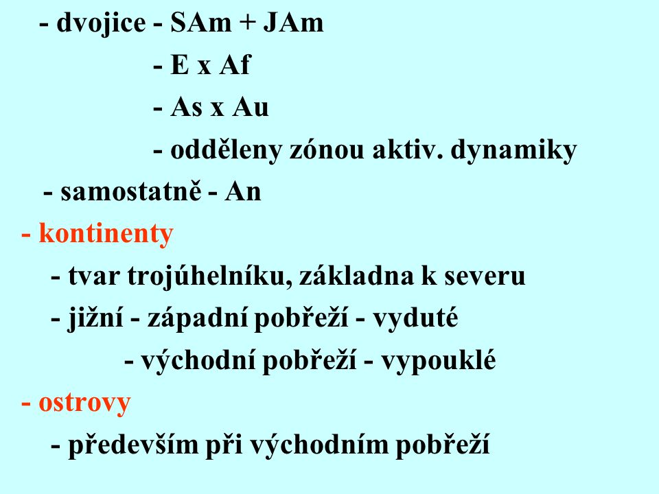 - dvojice - SAm + JAm - E x Af - As x Au - odděleny zónou aktiv.