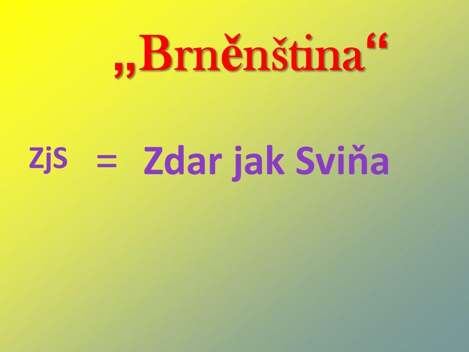 """ Brn ě nština "" ZjS = Zdar jak Sviňa"