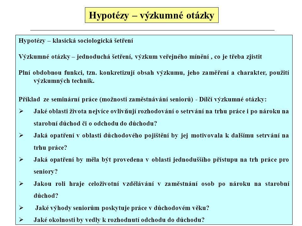 Hypotézy – výzkumné otázky Hypotézy – klasická sociologická šetření Výzkumné otázky – jednoduchá šetření, výzkum veřejného mínění, co je třeba zjistit