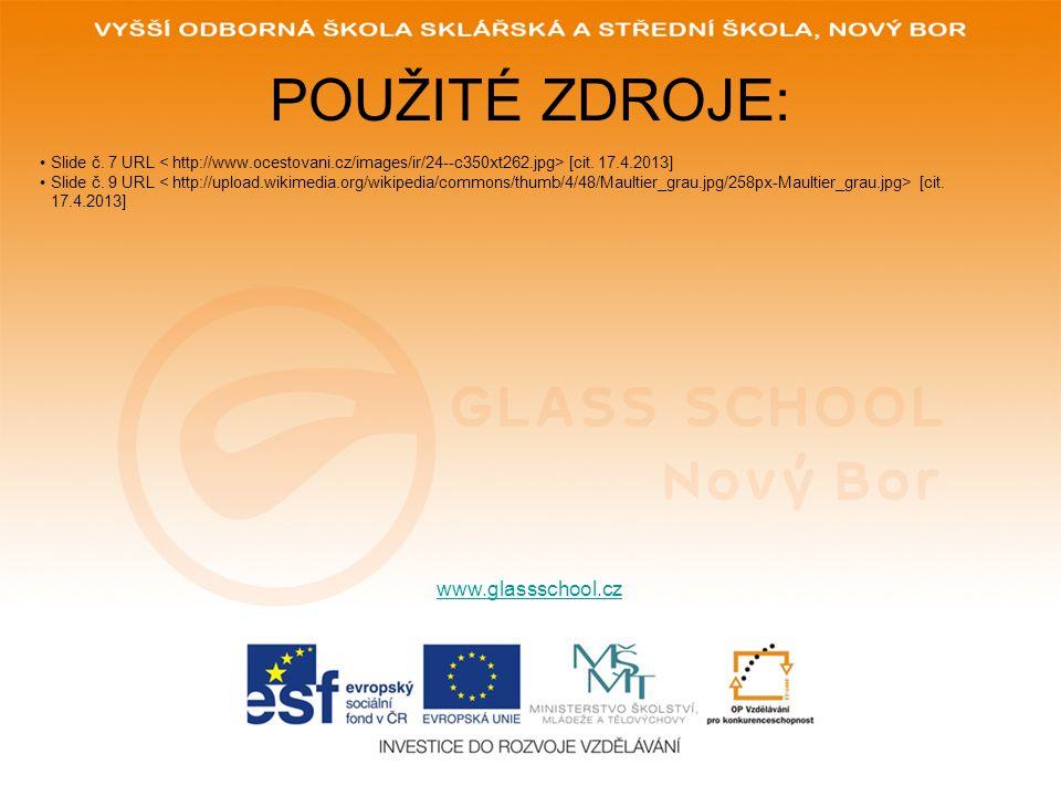 POUŽITÉ ZDROJE: www.glassschool.cz Slide č. 7 URL [cit. 17.4.2013] Slide č. 9 URL [cit. 17.4.2013]