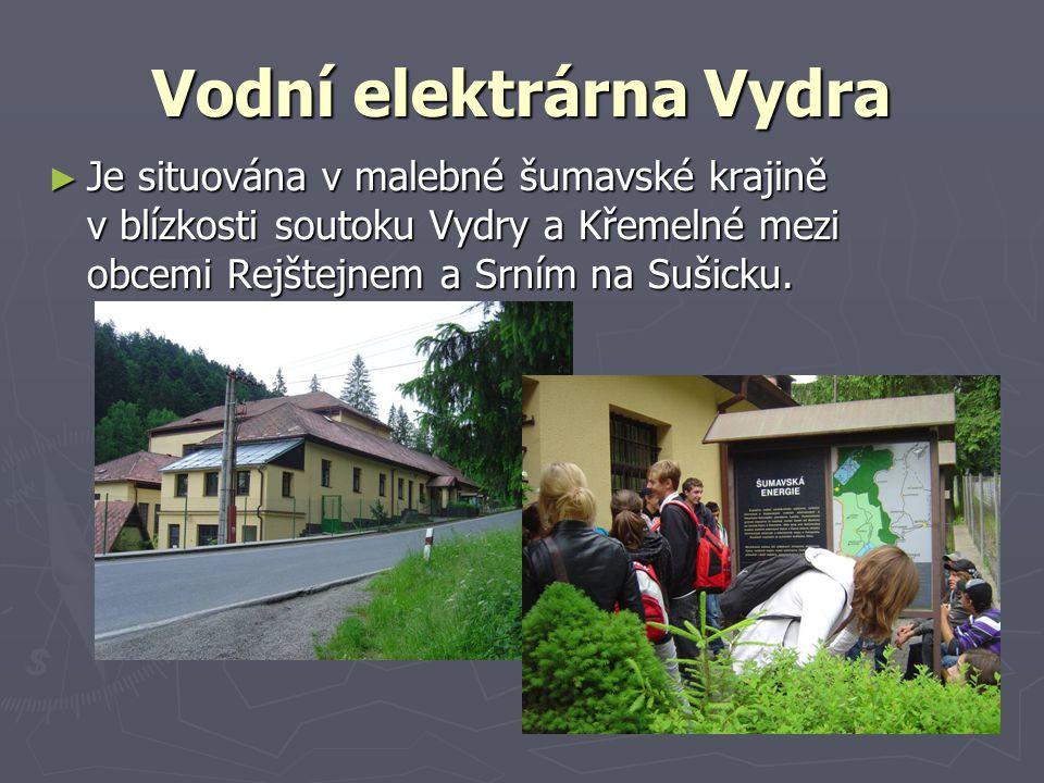 Vodní elektrárna Vydra ► Je situována v malebné šumavské krajině v blízkosti soutoku Vydry a Křemelné mezi obcemi Rejštejnem a Srním na Sušicku.