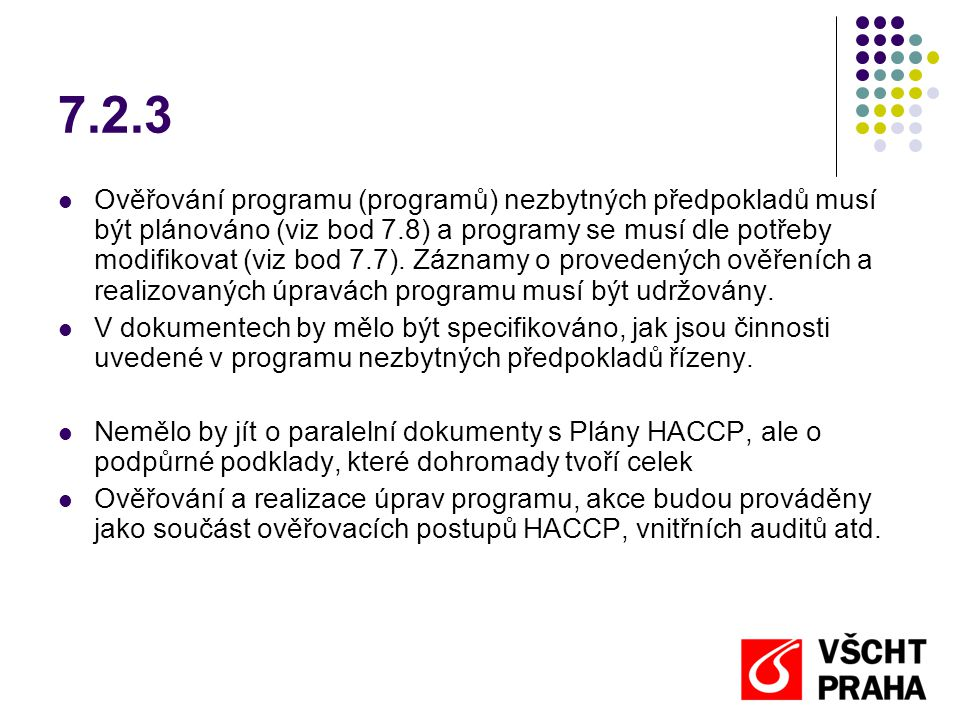 7.2.3 Ověřování programu (programů) nezbytných předpokladů musí být plánováno (viz bod 7.8) a programy se musí dle potřeby modifikovat (viz bod 7.7).