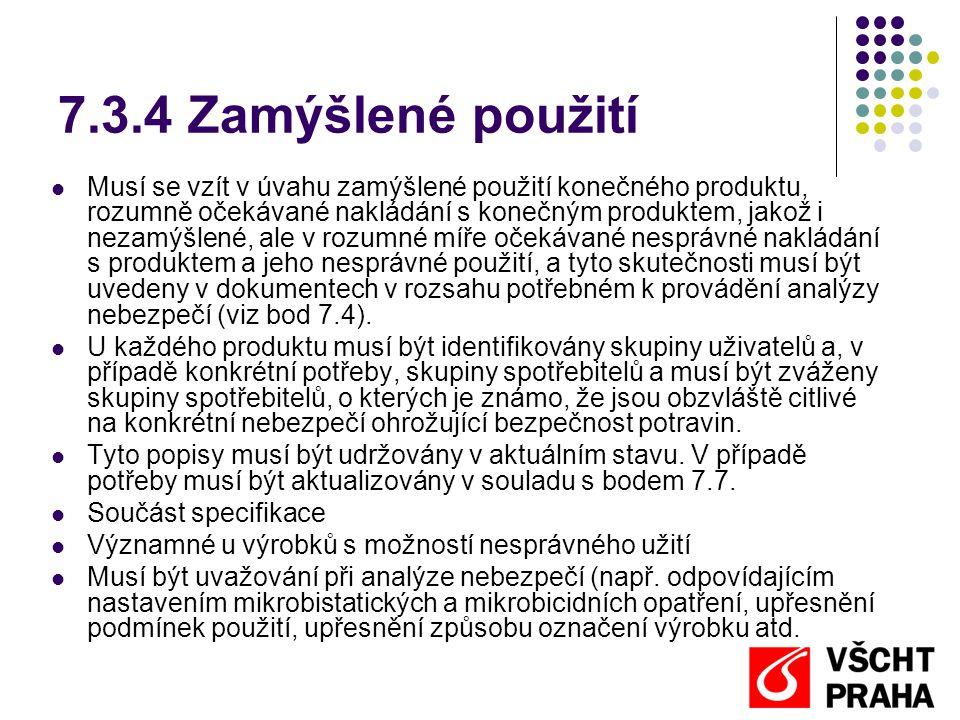 7.3.4 Zamýšlené použití Musí se vzít v úvahu zamýšlené použití konečného produktu, rozumně očekávané nakládání s konečným produktem, jakož i nezamýšlené, ale v rozumné míře očekávané nesprávné nakládání s produktem a jeho nesprávné použití, a tyto skutečnosti musí být uvedeny v dokumentech v rozsahu potřebném k provádění analýzy nebezpečí (viz bod 7.4).