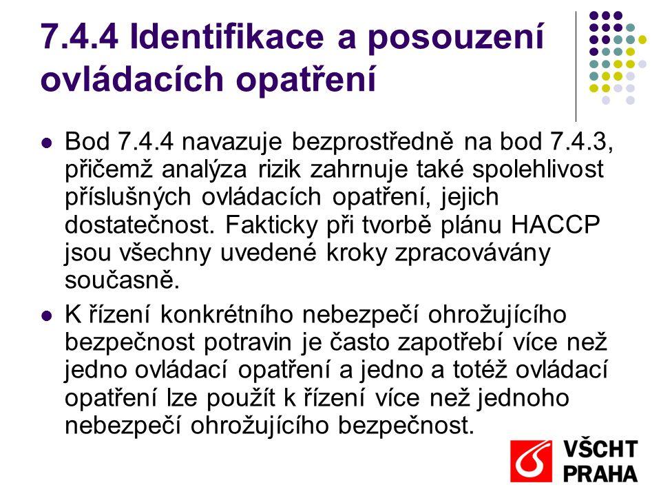 7.4.4 Identifikace a posouzení ovládacích opatření Bod 7.4.4 navazuje bezprostředně na bod 7.4.3, přičemž analýza rizik zahrnuje také spolehlivost příslušných ovládacích opatření, jejich dostatečnost.