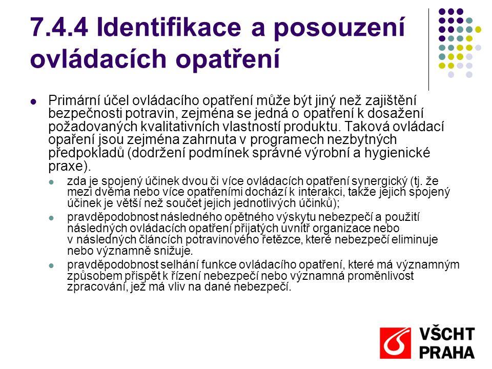 7.4.4 Identifikace a posouzení ovládacích opatření Primární účel ovládacího opatření může být jiný než zajištění bezpečnosti potravin, zejména se jedná o opatření k dosažení požadovaných kvalitativních vlastností produktu.