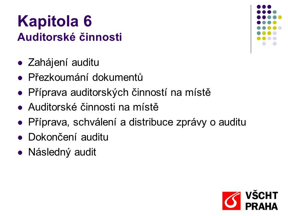 Kapitola 6 Auditorské činnosti Zahájení auditu Přezkoumání dokumentů Příprava auditorských činností na místě Auditorské činnosti na místě Příprava, schválení a distribuce zprávy o auditu Dokončení auditu Následný audit