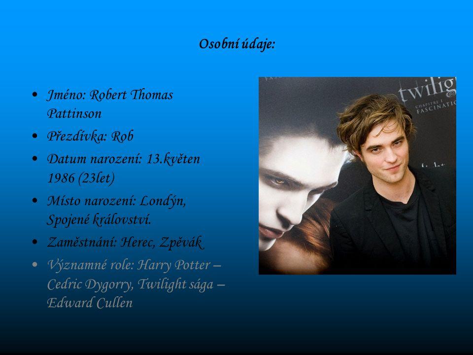 Osobní údaje: Jméno: Robert Thomas Pattinson Přezdívka: Rob Datum narození: 13.květen 1986 (23let) Místo narození: Londýn, Spojené království. Zaměstn