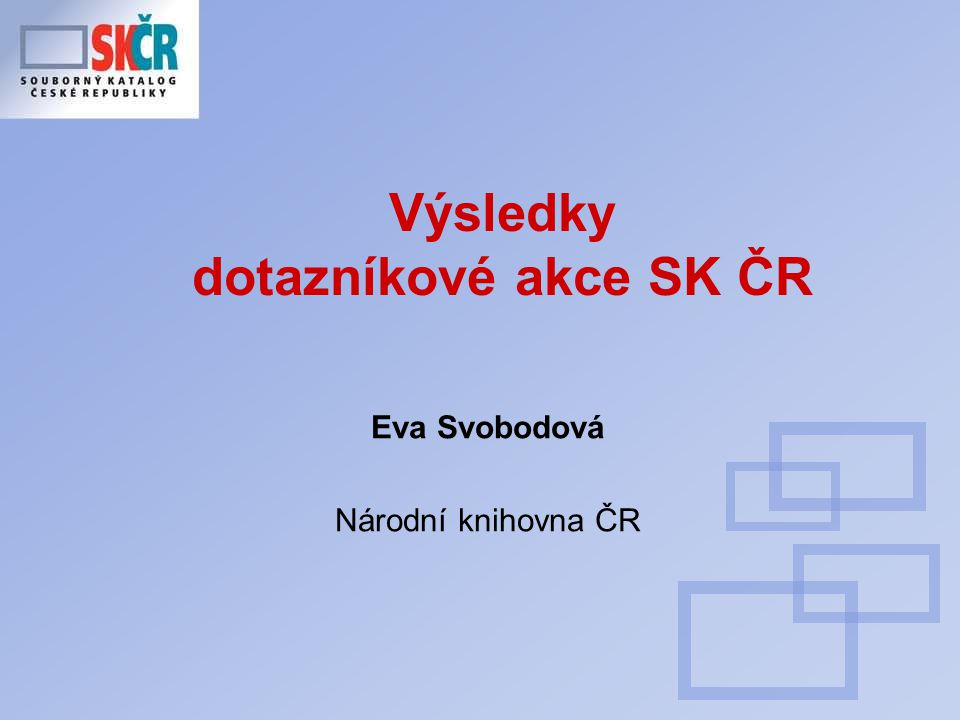 Výsledky dotazníkové akce SK ČR Eva Svobodová Národní knihovna ČR