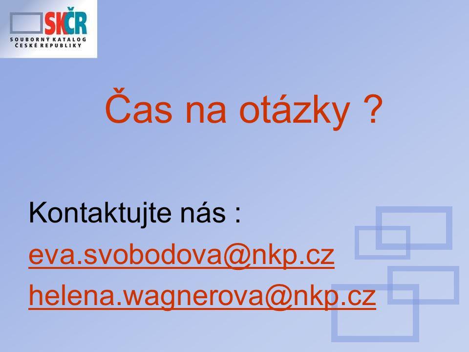 Čas na otázky ? Kontaktujte nás : eva.svobodova@nkp.cz helena.wagnerova@nkp.cz