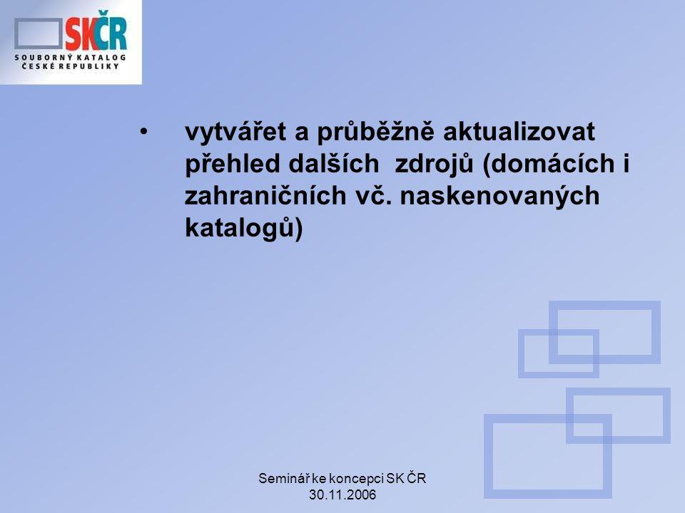 Seminář ke koncepci SK ČR 30.11.2006 vytvářet a průběžně aktualizovat přehled dalších zdrojů (domácích i zahraničních vč.