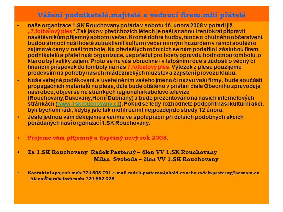 Vážení podnikatelé,majitelé a vedoucí firem,milí přátelé naše organizace 1.SK Rouchovany pořádá v sobotu 16.