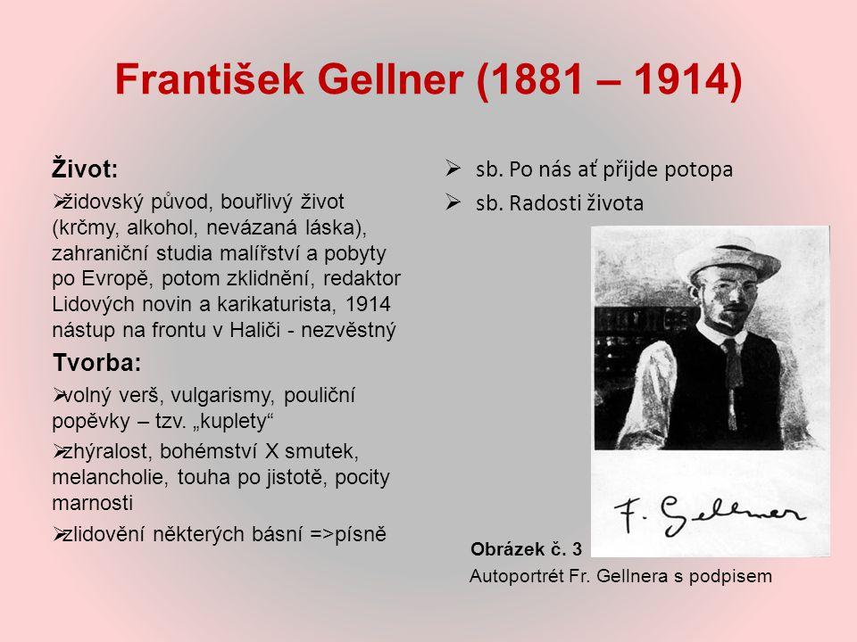 František Gellner (1881 – 1914) Život:  židovský původ, bouřlivý život (krčmy, alkohol, nevázaná láska), zahraniční studia malířství a pobyty po Evro