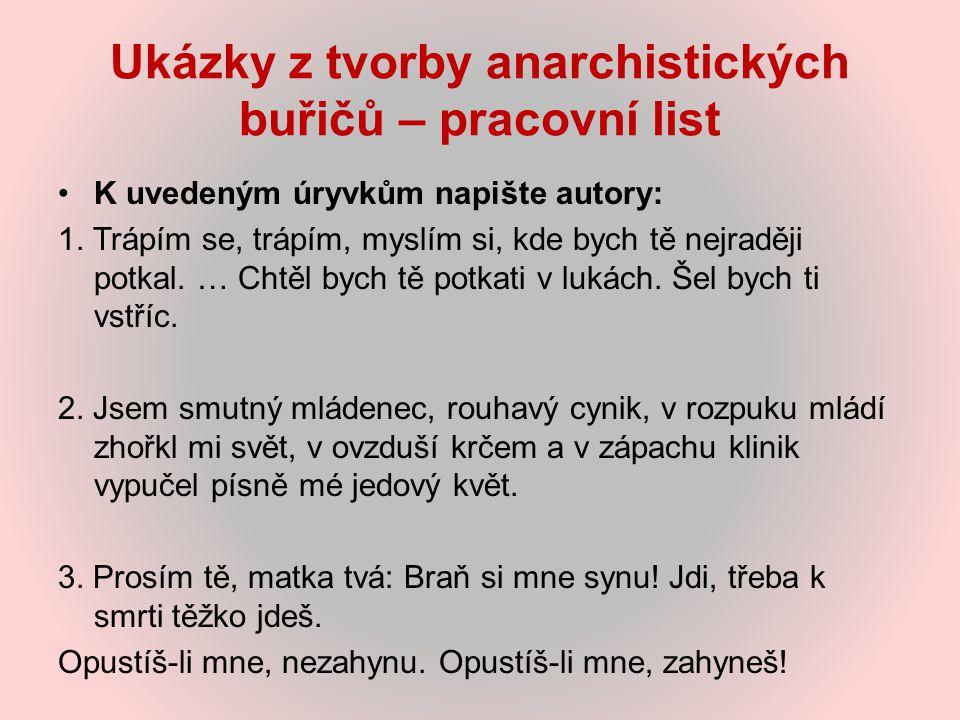 Ukázky z tvorby anarchistických buřičů – pracovní list K uvedeným úryvkům napište autory: 1. Trápím se, trápím, myslím si, kde bych tě nejraději potka
