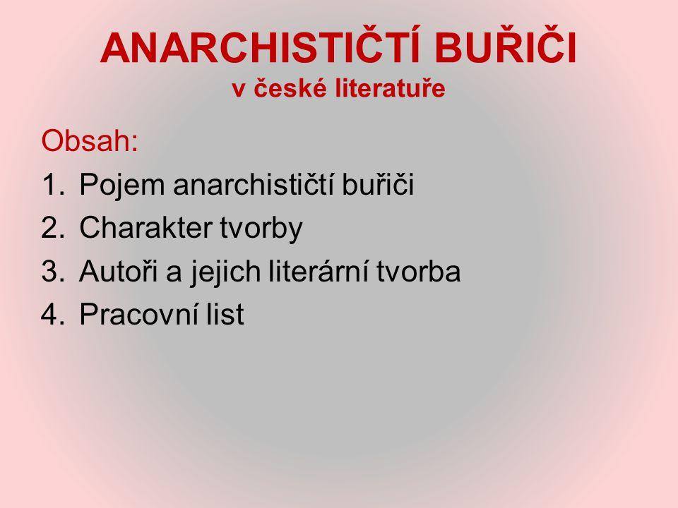 ANARCHISTIČTÍ BUŘIČI v české literatuře Obsah: 1.Pojem anarchističtí buřiči 2.Charakter tvorby 3.Autoři a jejich literární tvorba 4.Pracovní list