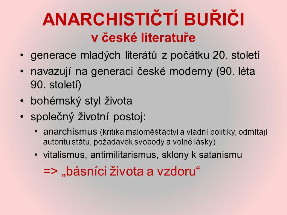 ANARCHISTIČTÍ BUŘIČI v české literatuře generace mladých literátů z počátku 20. století navazují na generaci české moderny (90. léta 90. století) bohé