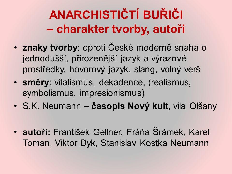 ANARCHISTIČTÍ BUŘIČI – charakter tvorby, autoři znaky tvorby: oproti České moderně snaha o jednodušší, přirozenější jazyk a výrazové prostředky, hovor